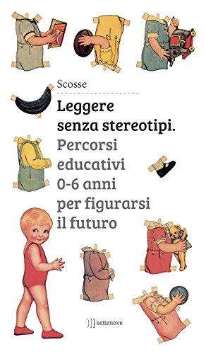 Leggere senza stereotipi. Percorsi educativi 0-6 anni per figurarsi il futuro