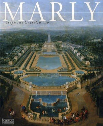 Marly : Art de vivre et pouvoir de Louis XIV à Louis XVI