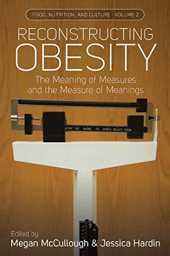 Amazon Reconstructing Obesity The Meaning Of Measures And The Measure Of Meanings Food Nutrition And Culture Book 2 English Edition Kindle Edition By Mccullough Megan B Hardin Jessica A Mcgarvey Stephen