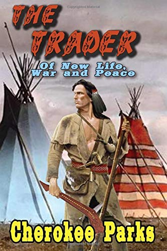 The Trader: Of New Life, War, and Peace: A Frontier Western Adventure