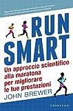 Run smart. Un approccio scientifico alla maratona per migliorare le tue prestazioni...