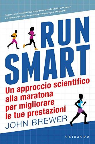 Run smart. Un approccio scientifico alla maratona per migliorare le tue prestazioni