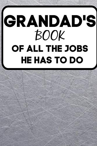 Grandad's Book Of All The Jobs He Has To Do: Notebook Journal (Lined Journal Notebook Funny Home Work Desk Humor Family Journaling Black with Lined Pages)