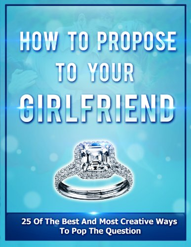 How To Propose To Your Girlfriend: 25 Of The Best And Most Creative Ways To Pop The Question (best place to propose, romantic way to propose, propose a marriage, propose engagement) (2020 UPDATE)