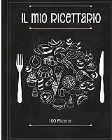 Il Mio Ricettario: Quaderno Personalizzato su cui Scrivere Tutte le Tue Ricette Preferite Create da Te! (Italian Version)