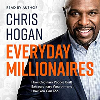 Everyday Millionaires     How Ordinary People Built Extraordinary Wealth - and How You Can Too              By:                                                                                                                                 Chris Hogan                               Narrated by:                                                                                                                                 Chris Hogan                      Length: 6 hrs and 58 mins     1,302 ratings     Overall 4.5