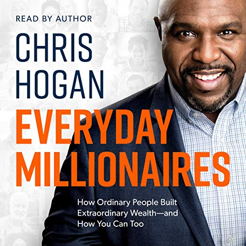 Everyday Millionaires     How Ordinary People Built Extraordinary Wealth - and How You Can Too              By:                                                                                                                                 Chris Hogan                               Narrated by:                                                                                                                                 Chris Hogan                      Length: 6 hrs and 58 mins     1,070 ratings     Overall 4.5