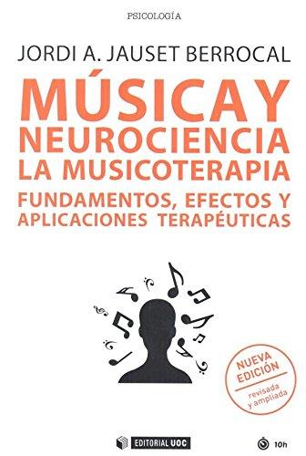 Música y neurociencia. La musicoterapia. Fundamentos, efectos y aplicaciones ter: La musicoterapia. Fundamentos, efectos y aplicaciones terapéuticas (nueva edición revisada y ampliada): 526 (Manuales)