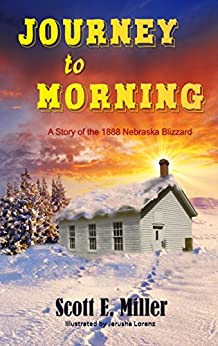 Journey to Morning: A Story of the 1888 Nebraska Blizzard by [Scott Miller, Jerusha Lorenz]