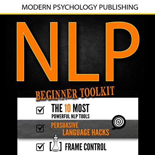NLP: Beginner Toolkit: 3 Manuscripts - The 10 Most Powerful NLP Tools, Persuasive Language Hacks, Frame Control audiobook cover art