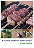 Brazilian Barbecue Party Recipes: Great recipes for your barbecue party!