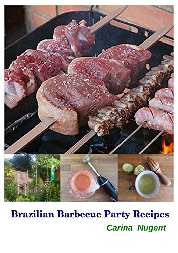 Brazilian Barbecue Party Recipes: Great recipes for your barbecue party! (English Edition)