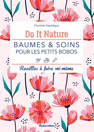 Baumes et soins pour les petits bobos - Recettes à faire soi-même (Do it nature) (French Edition)