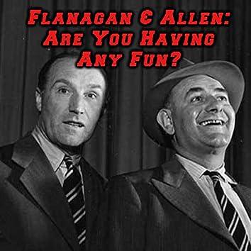 Flanagan & Allen: Are You Having Any Fun?