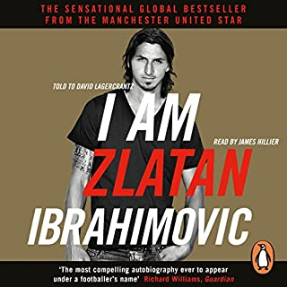 I Am Zlatan Ibrahimovic                   By:                                                                                                                                 Zlatan Ibrahimovic                               Narrated by:                                                                                                                                 James Hillier                      Length: 10 hrs and 19 mins     258 ratings     Overall 4.6