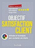 Objectif Satisfaction Client - Attitudes et techniques pour enchanter ses clients - Ave: Attitudes et techniques pour enchanter ses clients - Avec la méthode 4 Colors