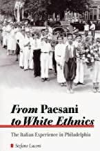 From Paesani to White Ethnics: The Italian Experience in Philadelphia (SUNY series in Italian/American Culture)