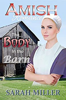 Amish Romance: The Body in the Barn: Inspirational Amish Romance Mystery by [Sarah Miller]