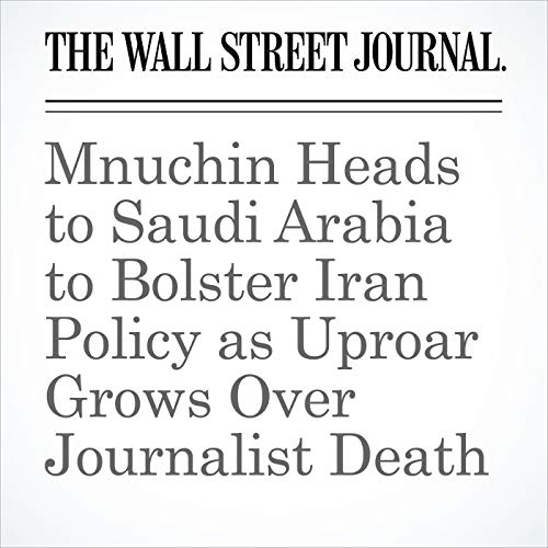 Mnuchin Heads to Saudi Arabia to Bolster Iran Policy as Uproar Grows Over Journalist Death copertina