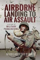 Airborne Landing to Air Assault: A History of Military Parachuting