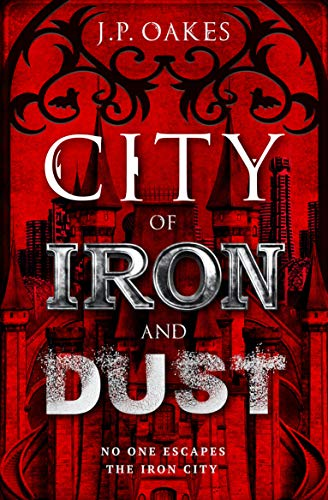 City of Iron and Dust by [J.P. Oakes]