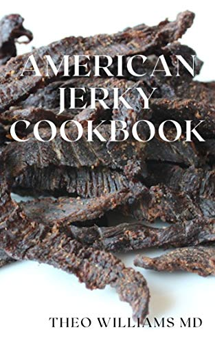 AMERICAN JERKY COOKBOOK: The Ultimate Guide To Making Easy...