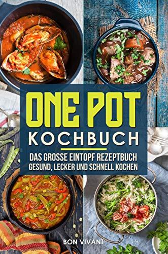 One Pot Kochbuch-Das große Eintopf Rezeptbuch mit 123 Rezepten-gesund, lecker und schnell kochen