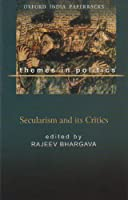 Secularism And Its Critics (Oxford in India Readings: Themes in Politics)