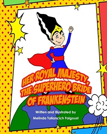 Her Royal Majesty, the Superhero Bride of Frankenstein