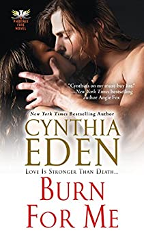 Burn for Me (Phoenix Fire Book 1) by [Cynthia Eden]