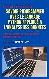 Savoir programmer avec le langage Python appliqué à l'analyse des données: Cours, Exercices corrigés et Projets réels pour comprendre les fondamentaux ... Data Science (Python & Data Science t. 1)