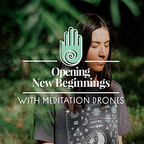 Opening New Beginnings with Meditation Drones