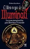 El libro negro de los Illuminati: La gran conspiración para dominar el mundo (Alternativas -salud Natural)