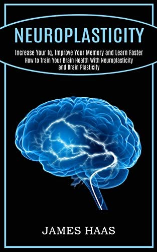 Neuroplasticity Increase Your Iq Improve Your Memory and Learn Faster How to Train Your Brain product image