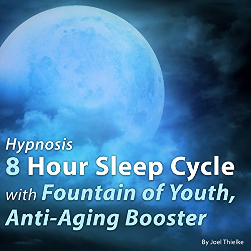 Hypnosis 8 Hour Sleep Cycle with Fountain of Youth, Anti-Aging Booster audiobook cover art