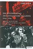 Die Neuordnung der Ostkantone Belgiens 1945-1956: Politik, Kultur und Wirtschaft in Eupen, Malmedy und St. Vith - Gerd Kleu