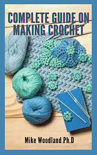 Complete Guide on Making Crochet: Everything You Need to Know (English Edition)