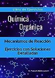 Química Orgánica Mecanismos de Reacción - Libro de Ejercicios:...