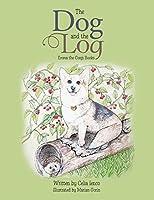 The Dog and the Log: Emma the Corgi Books