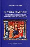 La vision béatifique - Des disputes scolastiques à sa définition par Benoît XII