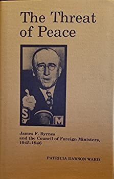 Hardcover The Threat of Peace: James F. Byrnes and the Council of Foreign Ministers, 1945-1946 Book