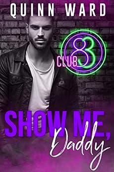 Show Me, Daddy: A Gay Menage Daddy Romance (Club 83 Book 3) by [Quinn Ward]
