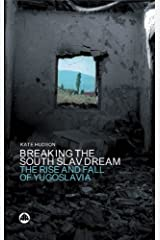 Breaking the South Slav Dream: The Rise and Fall of Yugoslavia Hardcover