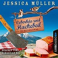 Leberkäs und Hackebeil. Ein Bayern-Krimi Hörbuch