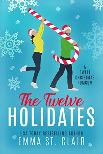 The Twelve Holidates: a Sweet Christmas RomCom Novella by [Emma St. Clair]