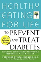 Healthy Eating for Life to Prevent and Treat Diabetes by Physicians Committee for Responsible Medicine Physicians Committee for Responsible Medicine(2002-01-18)