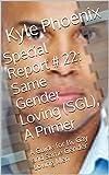Special Report # 22: Same Gender Loving (SGL), A Primer: A Guide for Bi, Gay and Same Gender Loving Men (Kyle Phoenix Presents) (English Edition)