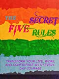 The 5 Secret Rules: Transform your Life, Work, and Confidence with Everyday Courage (English...
