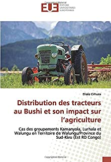 Distribution des tracteurs au Bushi et son impact sur l'agriculture: Cas des groupements Kamanyola, Lurhala et Walungu en Territoire de Walungu/Province du Sud-Kivu (Est RD Congo) (French Edition)