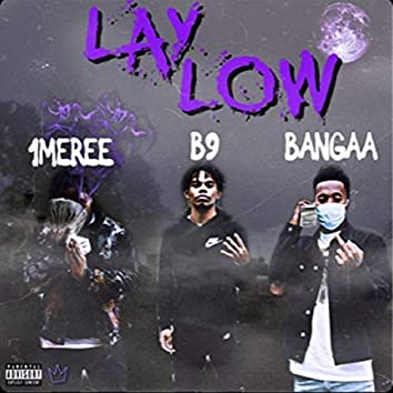LAY LOW (feat. Baby9ine & 1mere)